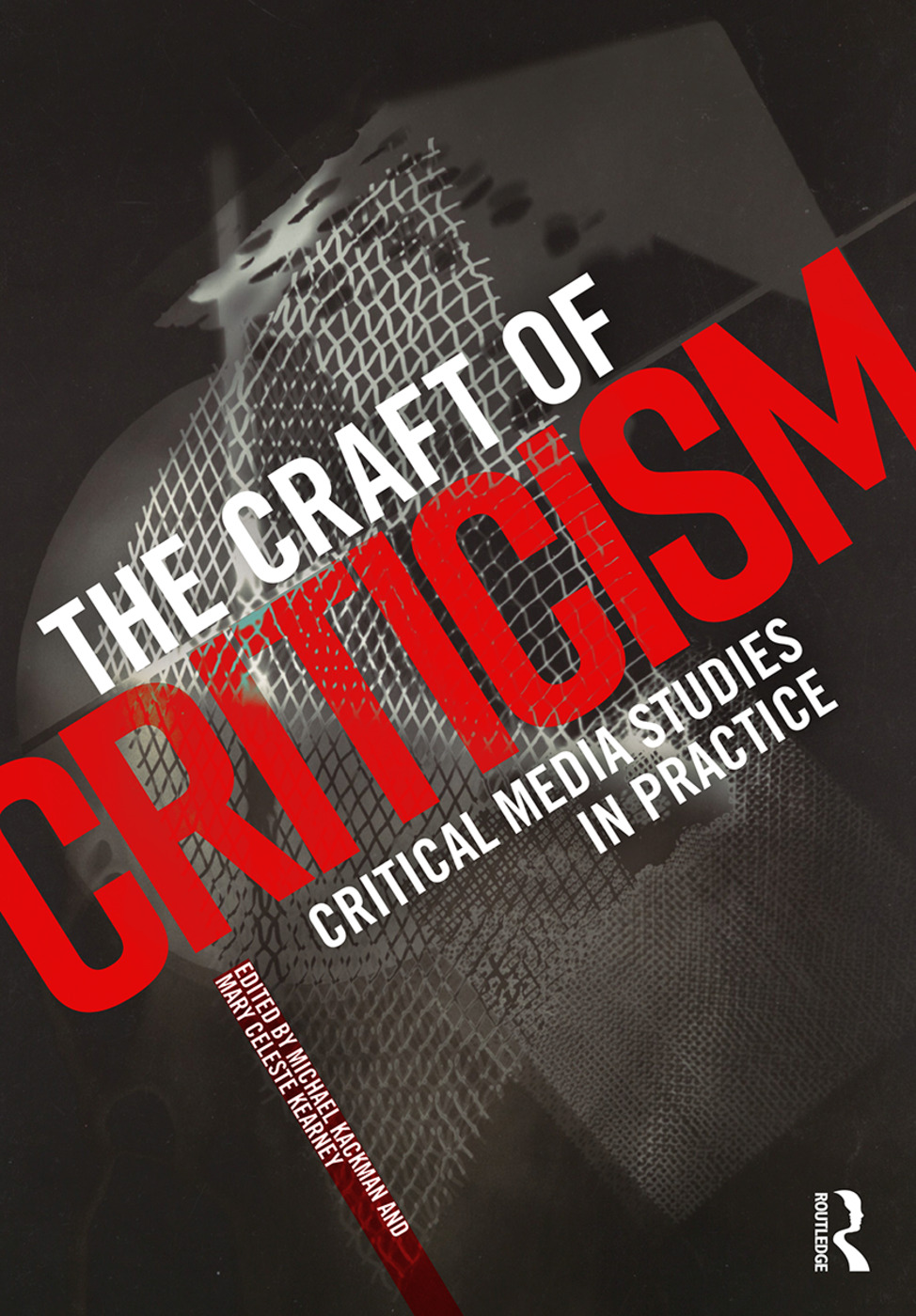 The Craft of Criticism: Critical Media Studies in Practice book cover