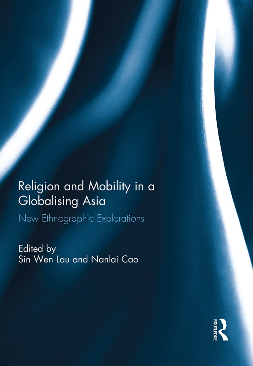 Religion and Mobility in a Globalising Asia: New Ethnographic Explorations, 1st Edition (Hardback) book cover