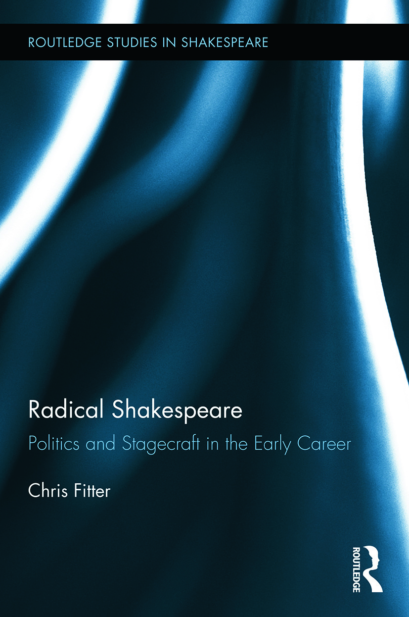 Radical Shakespeare: Politics and Stagecraft in the Early Career, 1st Edition (Paperback) book cover