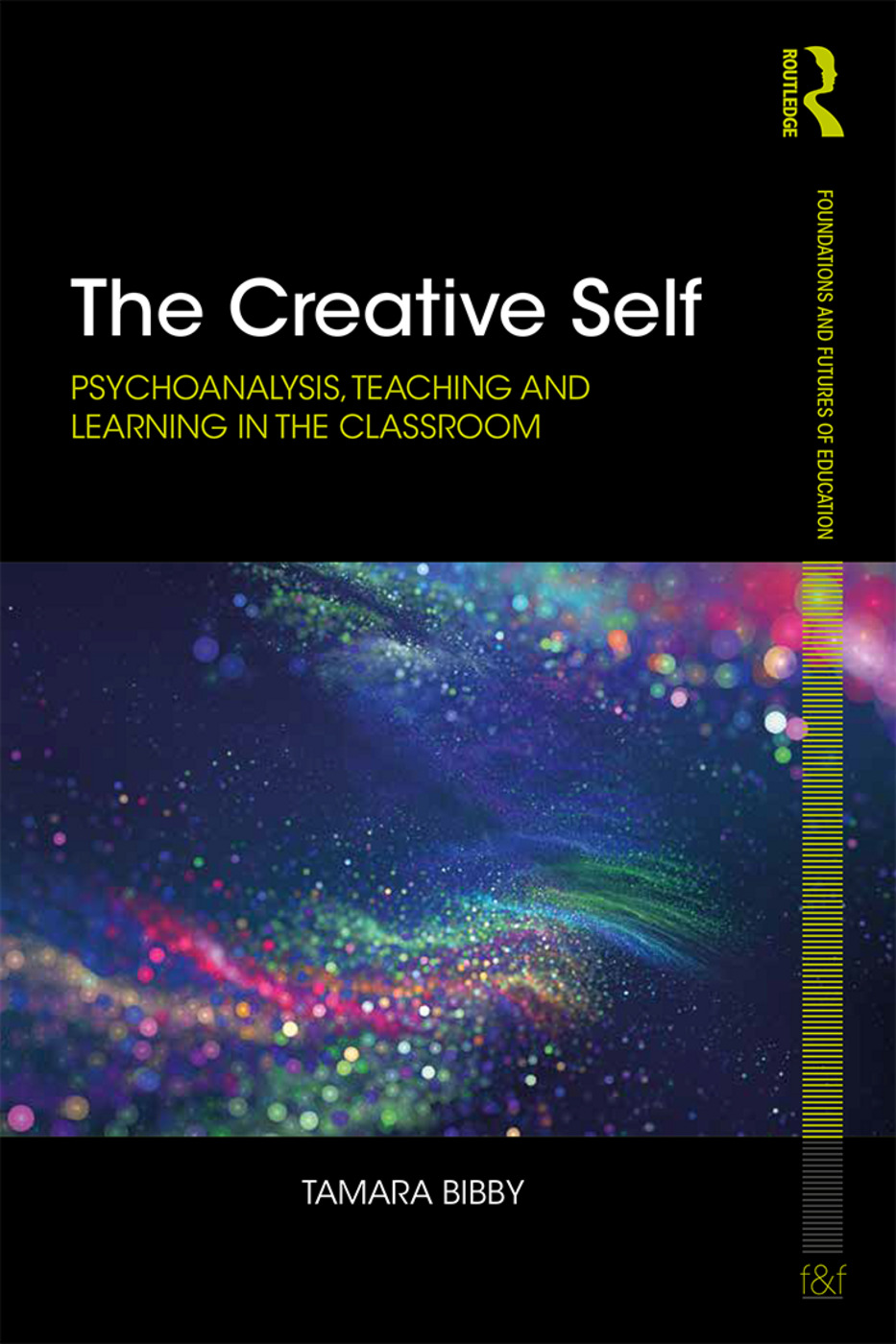 The Creative Self: Psychoanalysis, Teaching and Learning in the Classroom book cover