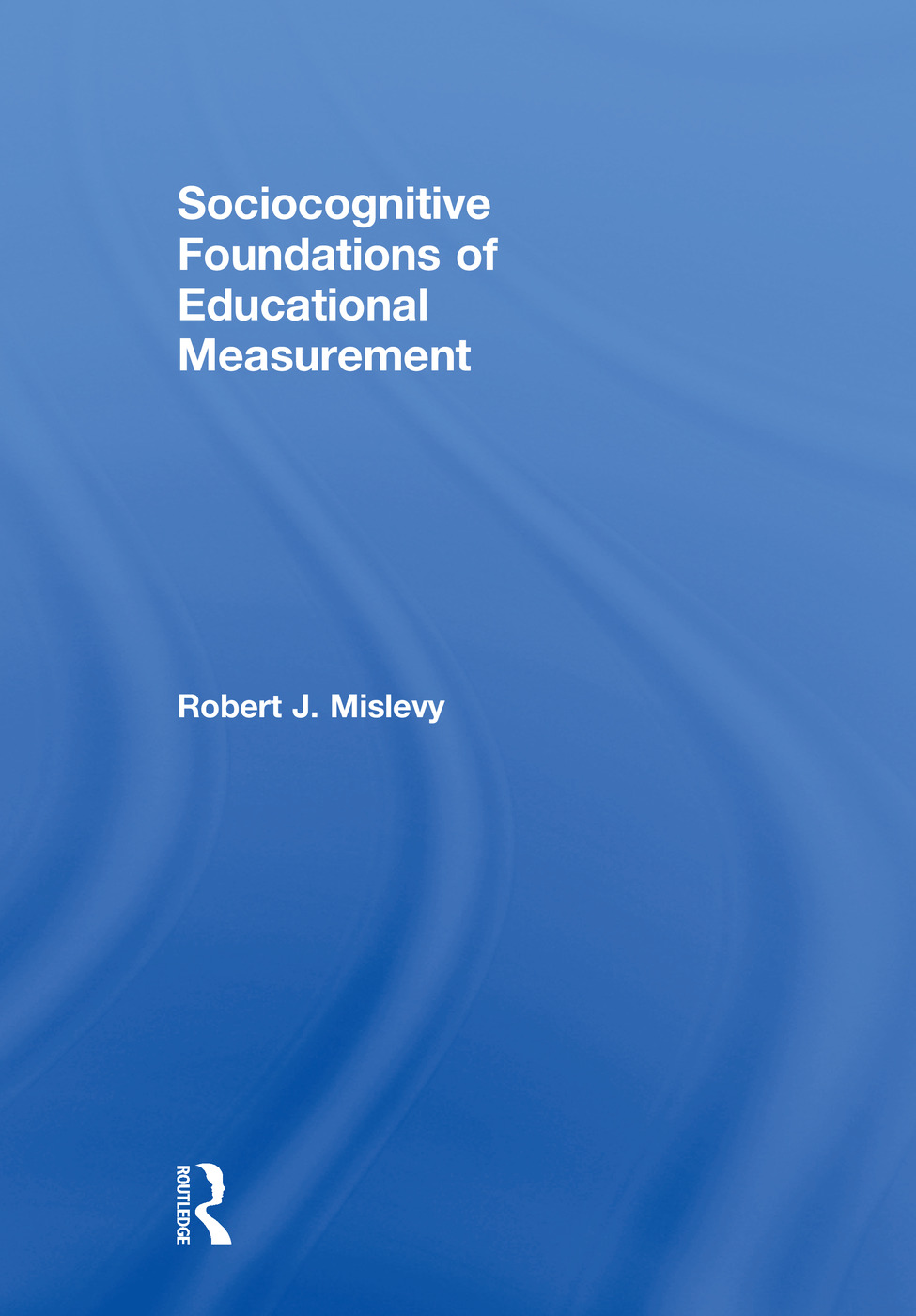 Sociocognitive Foundations of Educational Measurement book cover