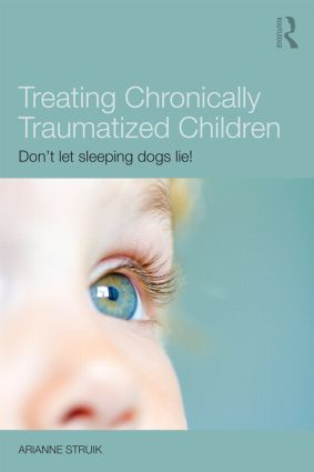 Treating Chronically Traumatized Children: Don't let sleeping dogs lie! (Paperback) book cover