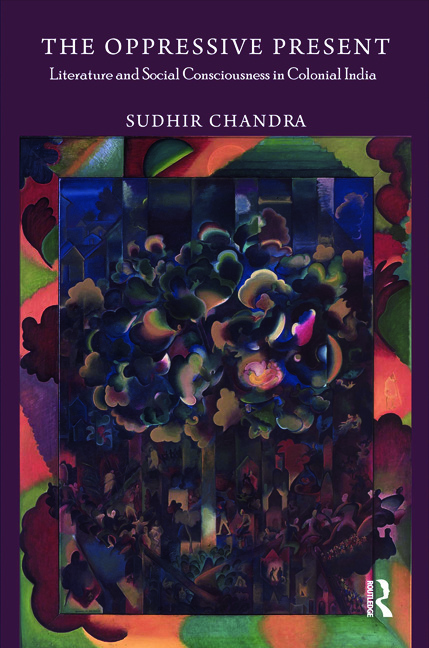 The Oppressive Present: Literature and Social Consciousness in Colonial India, 1st Edition (Hardback) book cover