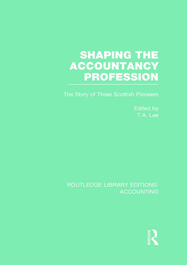 Shaping the Accountancy Profession (RLE Accounting): The Story of Three Scottish Pioneers (Hardback) book cover