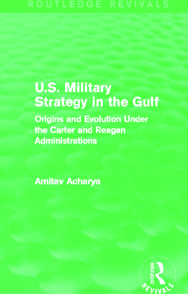 U.S. Military Strategy in the Gulf (Routledge Revivals): Origins and Evolution Under the Carter and Reagan Administrations book cover