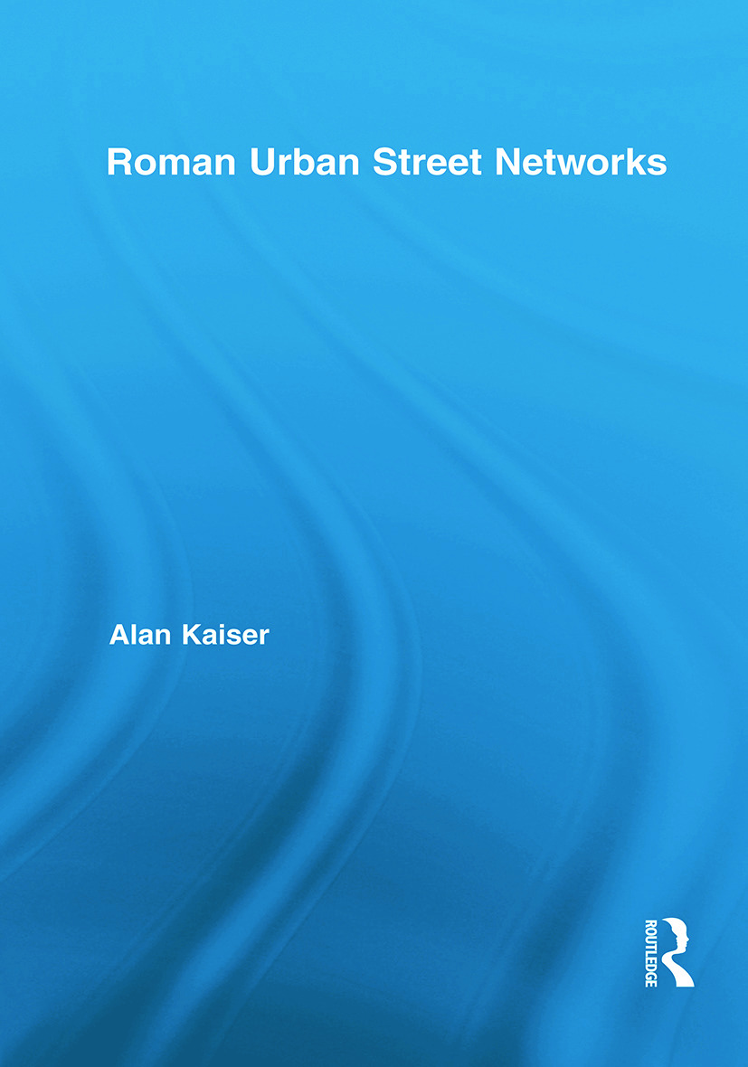 Roman Urban Street Networks: Streets and the Organization of Space in Four Cities, 1st Edition (Paperback) book cover
