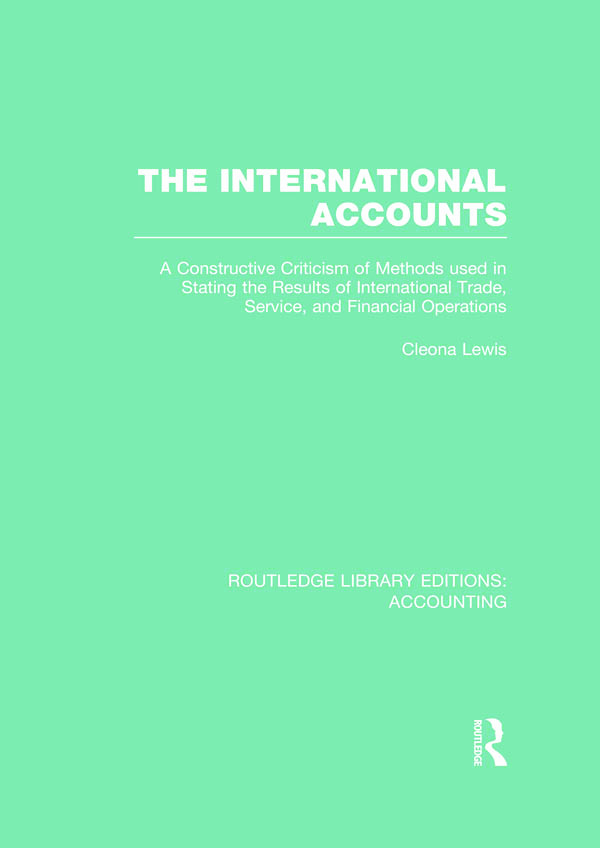 The International Accounts (RLE Accounting): A Constructive Criticism of Methods Used in Stating the Results of International Trade, Service, and Financial Operations (Hardback) book cover