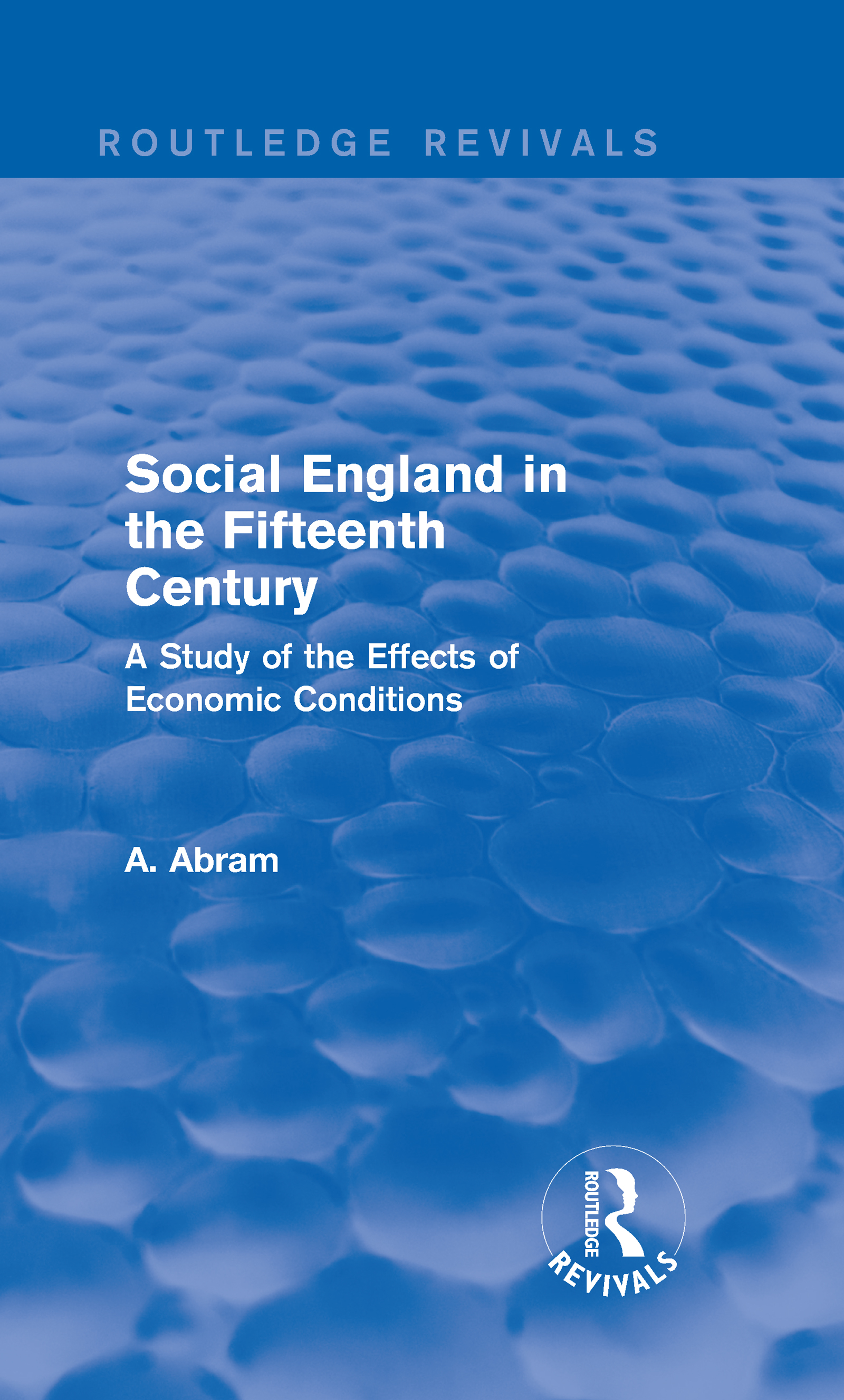 Social England in the Fifteenth Century (Routledge Revivals): A Study of the Effects of Economic Conditions, 1st Edition (Hardback) book cover