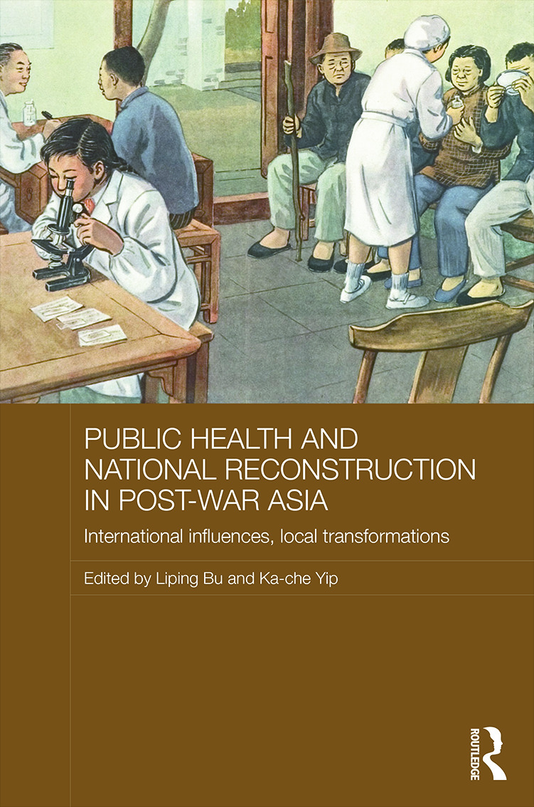 Public Health and National Reconstruction in Post-War Asia: International Influences, Local Transformations, 1st Edition (Hardback) book cover