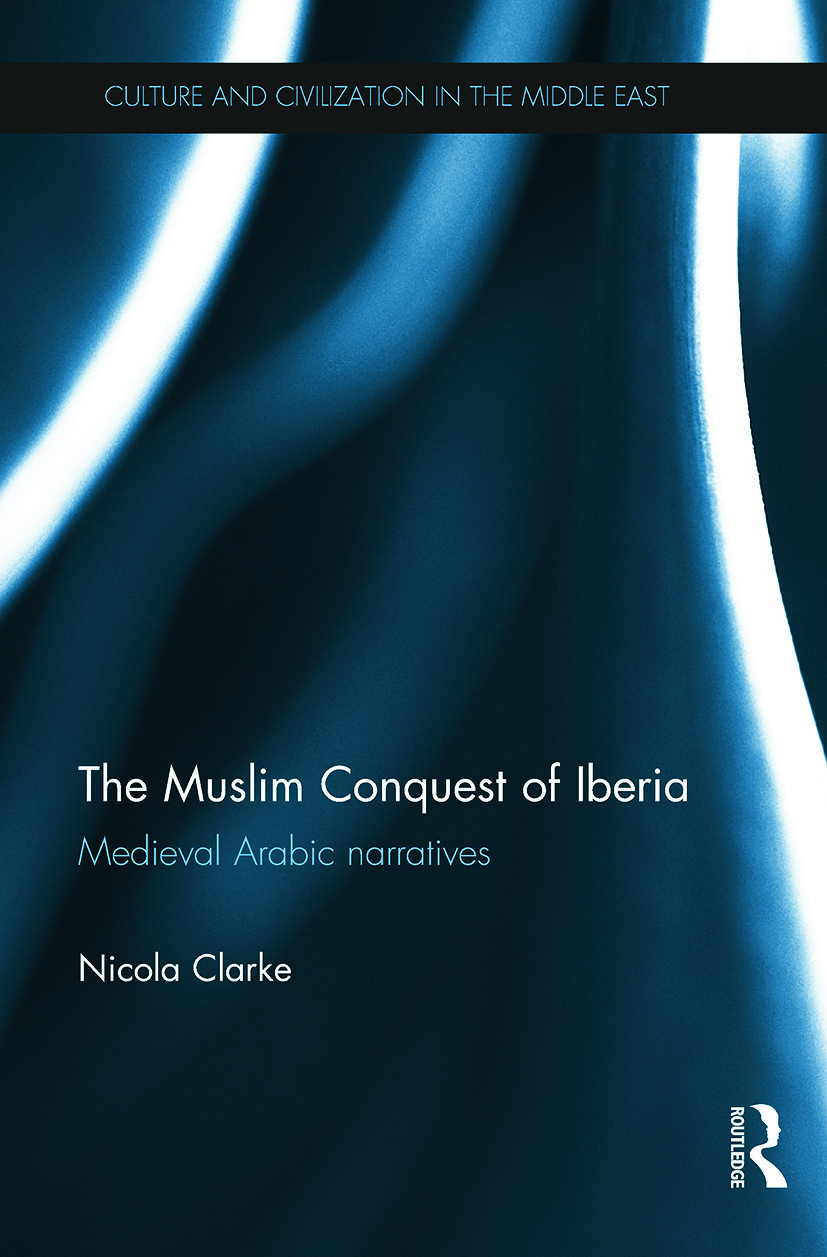 The Muslim Conquest of Iberia: Medieval Arabic Narratives book cover