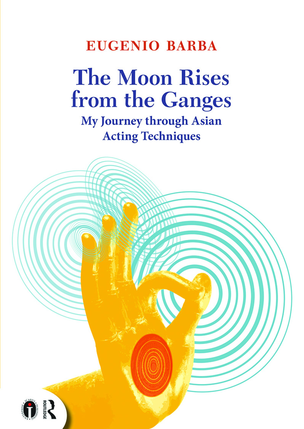 The Moon Rises from the Ganges: My journey through Asian acting techniques (Paperback) book cover