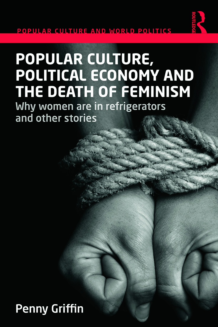 Popular Culture, Political Economy and the Death of Feminism: Why women are in refrigerators and other stories, 1st Edition (e-Book) book cover