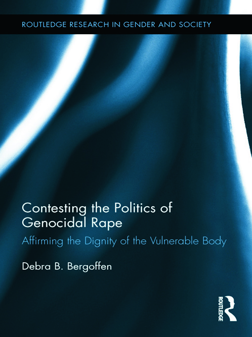 Contesting the Politics of Genocidal Rape: Affirming the Dignity of the Vulnerable Body book cover
