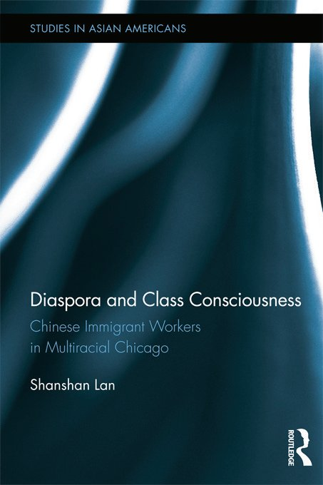Diaspora and Class Consciousness: Chinese Immigrant Workers in Multiracial Chicago, 1st Edition (Paperback) book cover