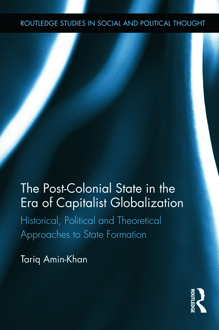 The Post-Colonial State in the Era of Capitalist Globalization: Historical, Political and Theoretical Approaches to State Formation, 1st Edition (Paperback) book cover