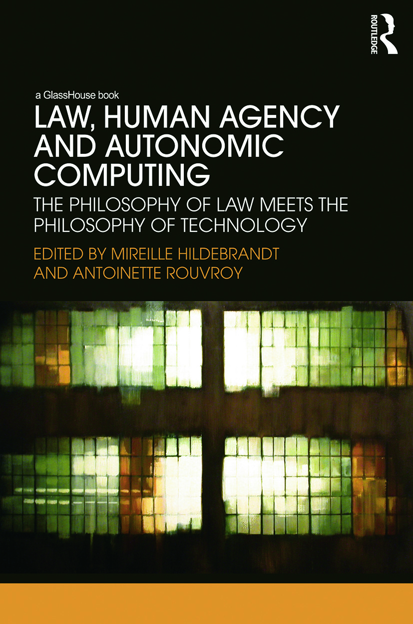 Law, Human Agency and Autonomic Computing: The Philosophy of Law Meets the Philosophy of Technology book cover