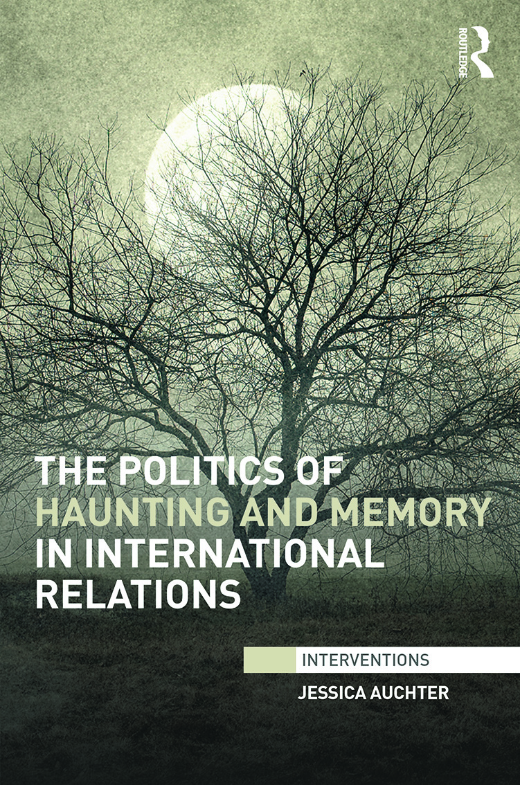 The Politics of Haunting and Memory in International Relations: 1st Edition (Hardback) book cover