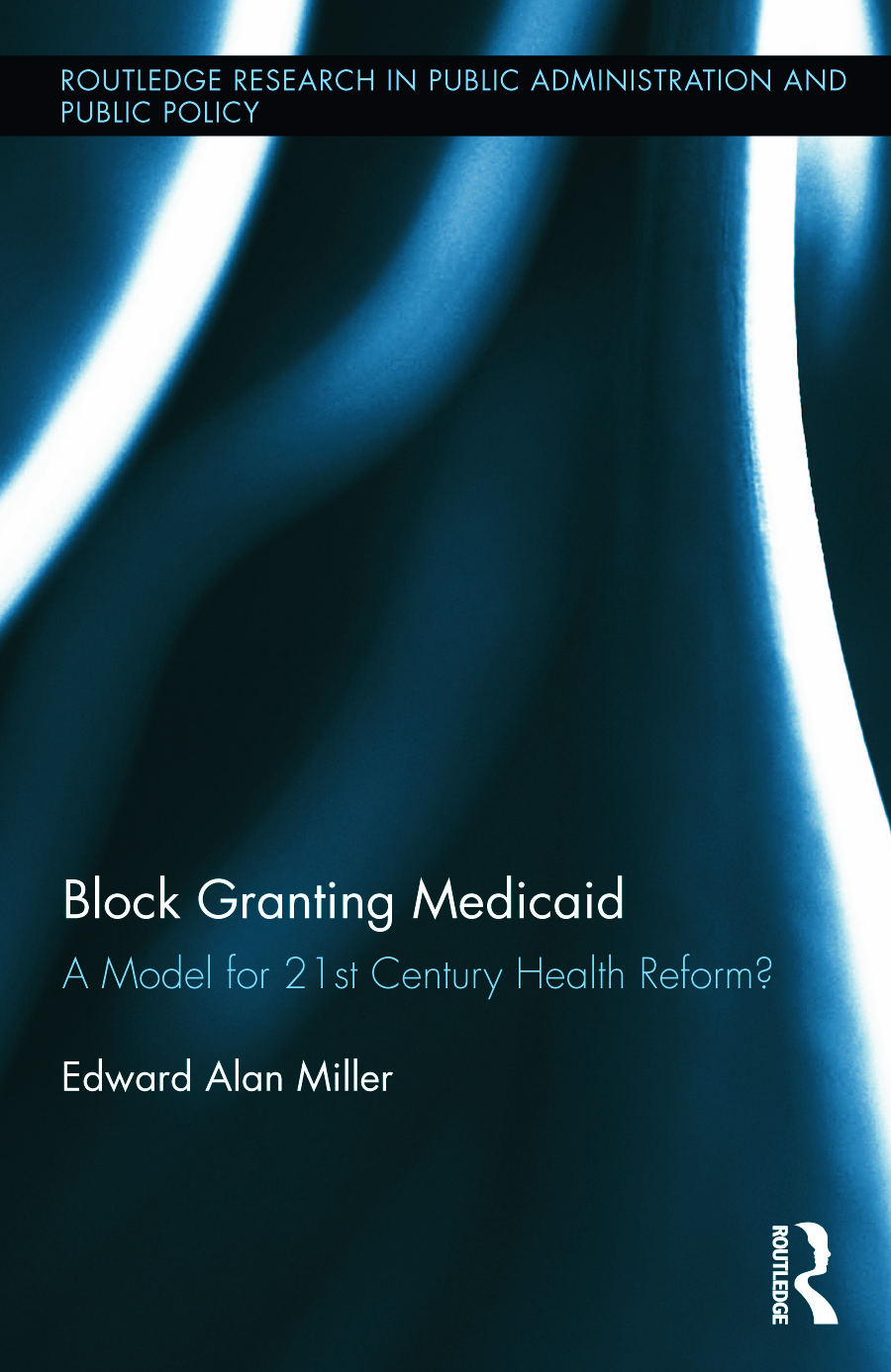 Block Granting Medicaid: A Model for 21st Century Health Reform? book cover