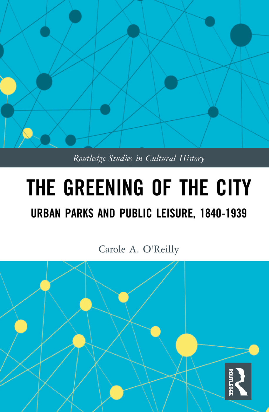 The Greening of the City: Urban Parks and Public Leisure, 1840-1939 book cover