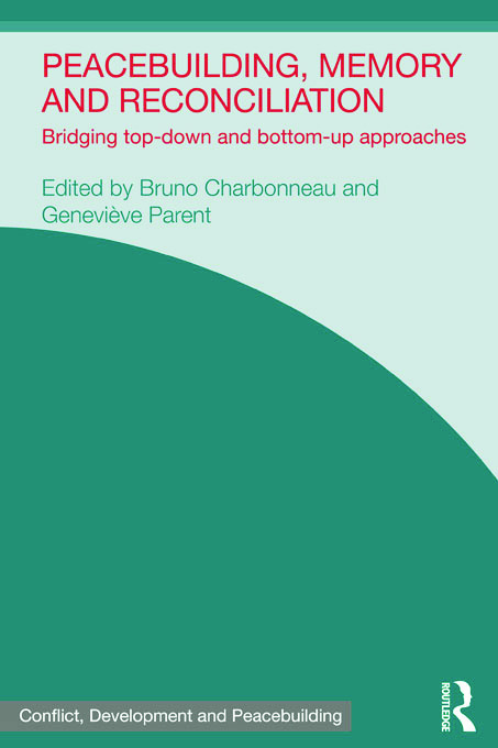 Peacebuilding, Memory and Reconciliation: Bridging Top-Down and Bottom-Up Approaches, 1st Edition (Paperback) book cover