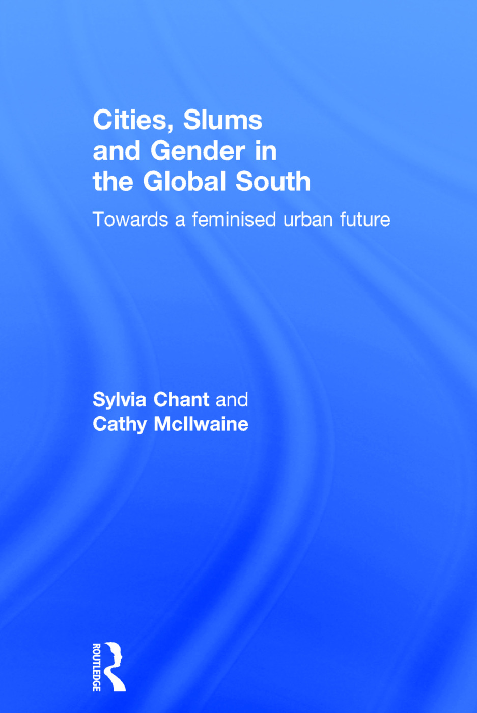 Cities, Slums and Gender in the Global South: Towards a feminised urban future book cover