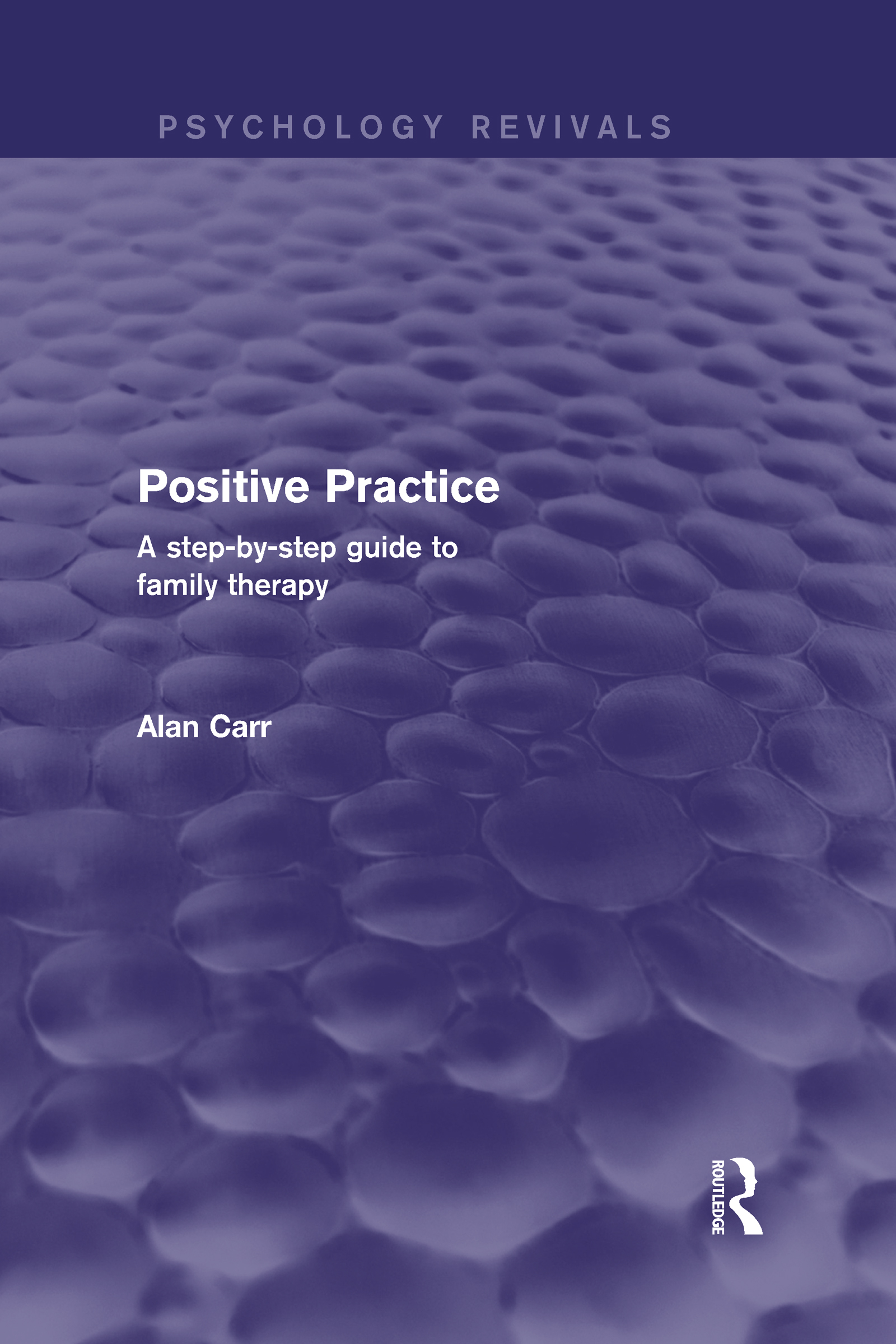 Positive Practice (Psychology Revivals): A Step-by-Step Guide to Family Therapy (Hardback) book cover