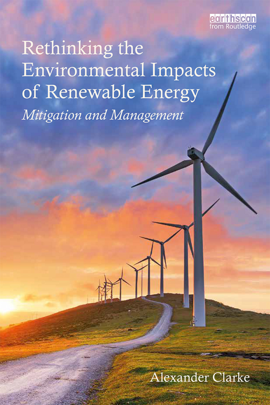 Rethinking the Environmental Impacts of Renewable Energy: Mitigation and management, 1st Edition (Paperback) book cover
