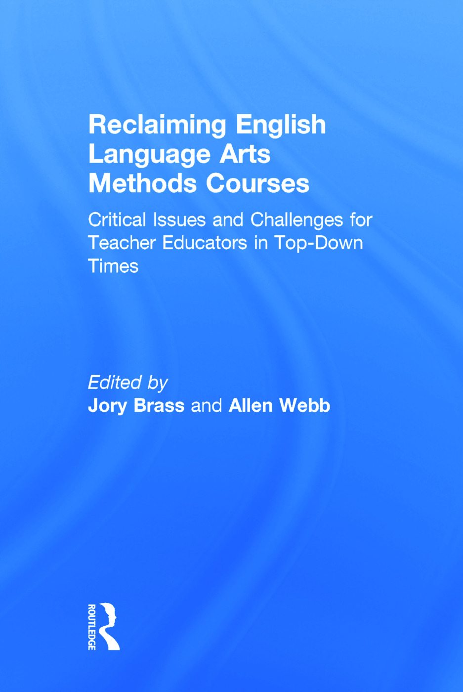 Reclaiming English Language Arts Methods Courses: Critical Issues and Challenges for Teacher Educators in Top-Down Times, 1st Edition (Hardback) book cover