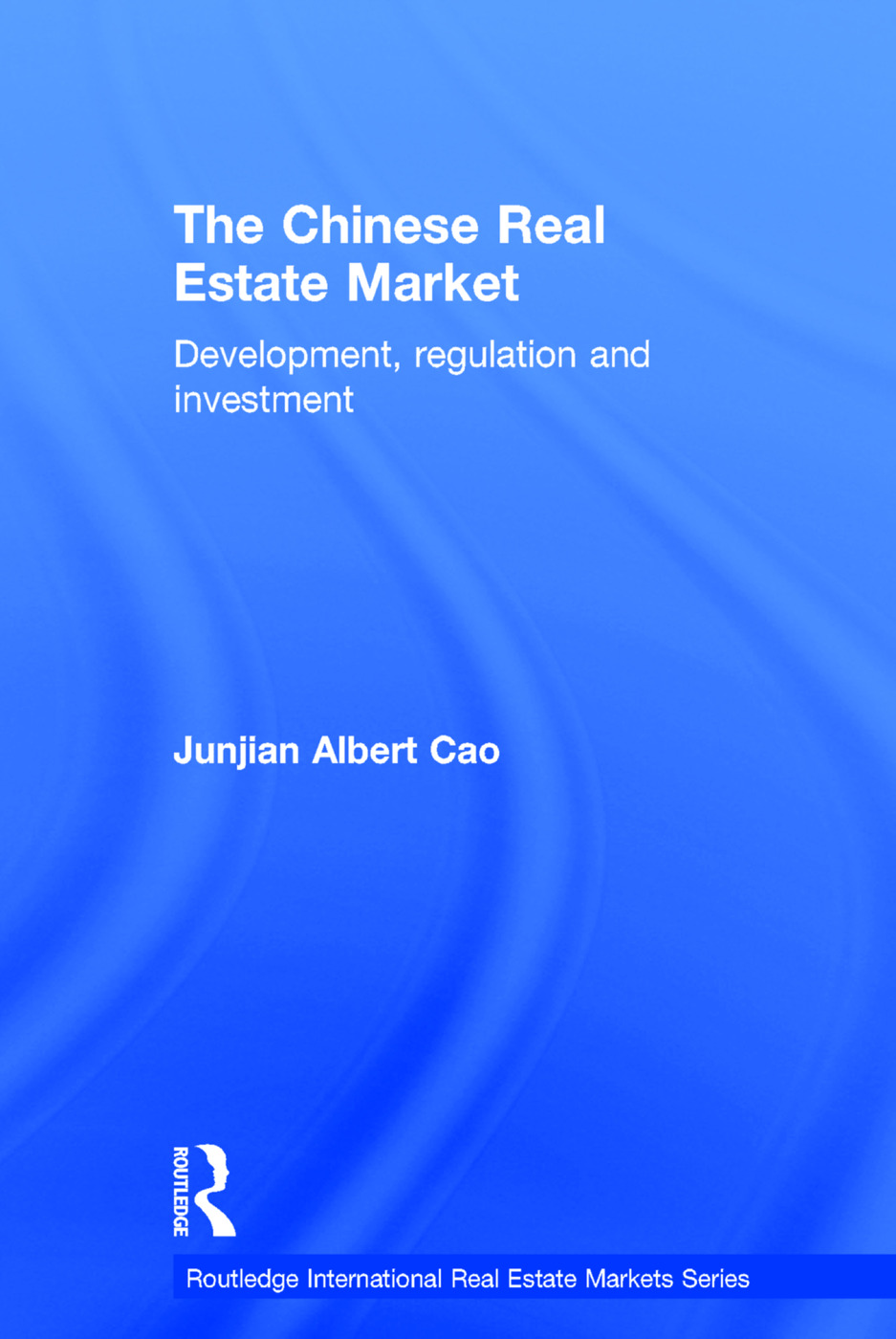 The Chinese Real Estate Market: Development, Regulation and Investment, 1st Edition (Hardback) book cover