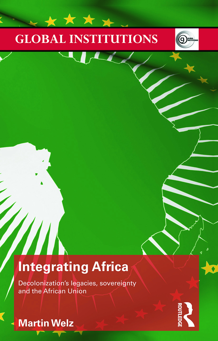 Integrating Africa: Decolonization's Legacies, Sovereignty and the African Union, 1st Edition (Paperback) book cover