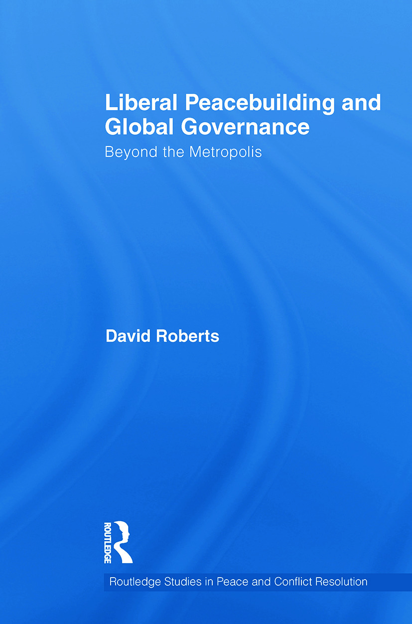 Liberal Peacebuilding and Global Governance: Beyond the Metropolis book cover