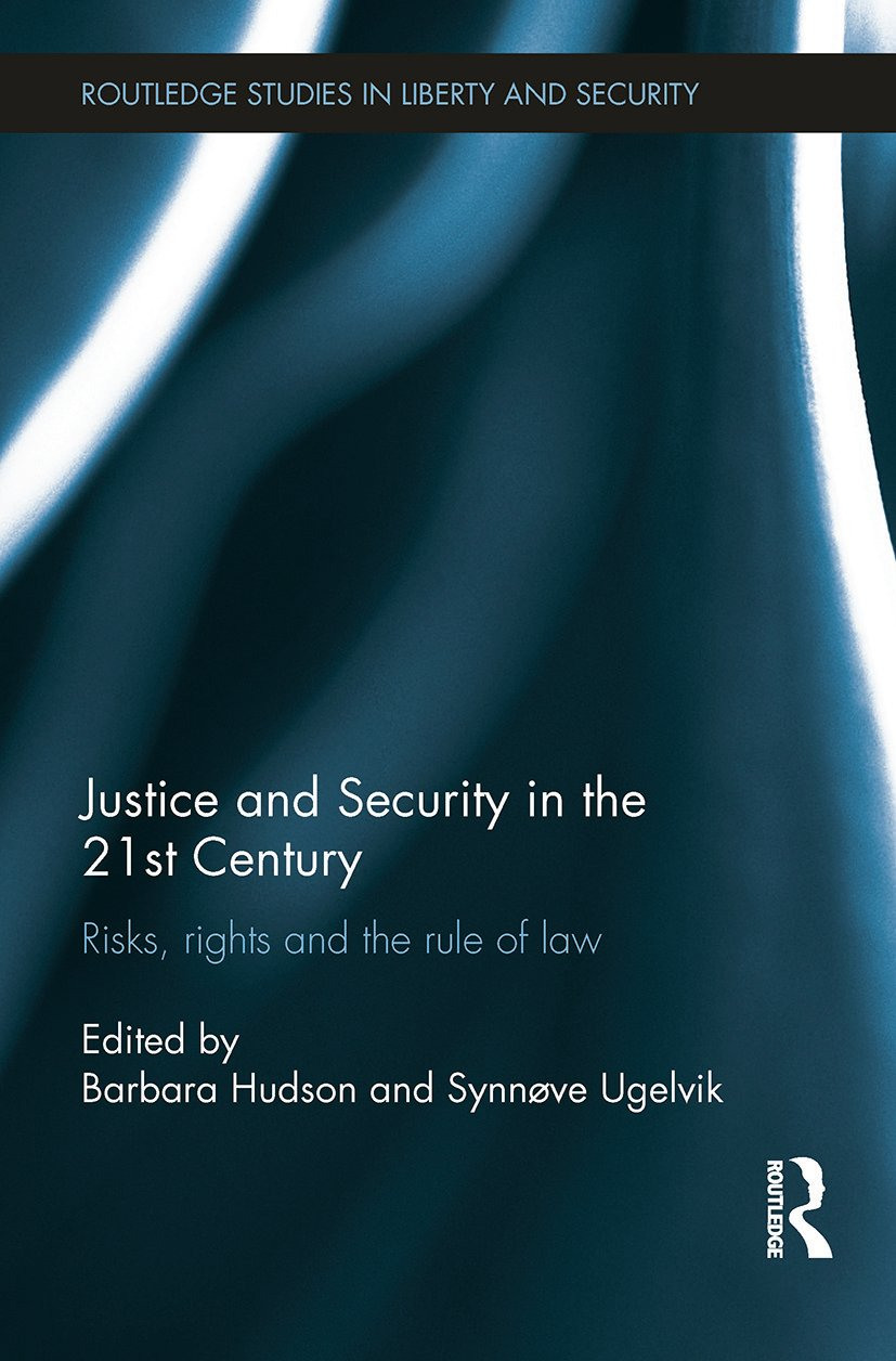 Justice and Security in the 21st Century: Risks, Rights and the Rule of Law book cover