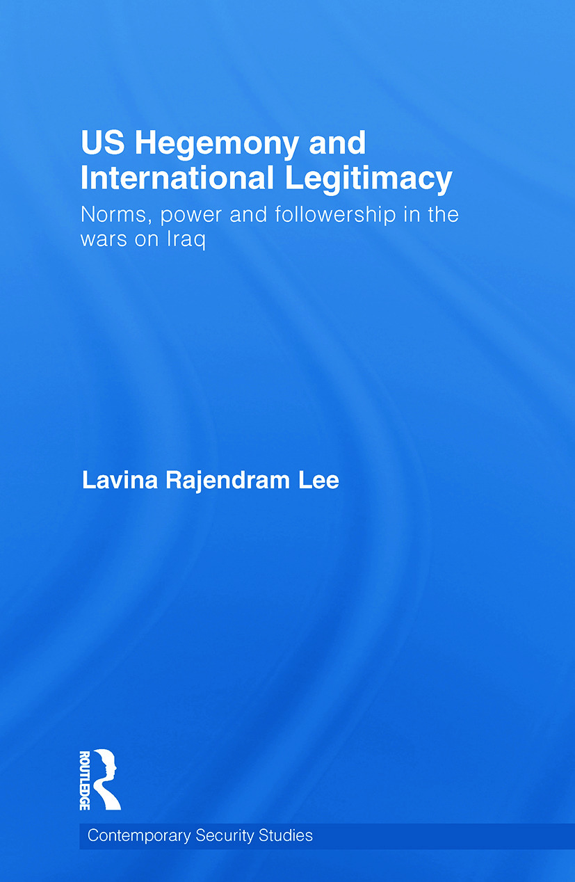 US Hegemony and International Legitimacy: Norms, Power and Followership in the Wars on Iraq book cover
