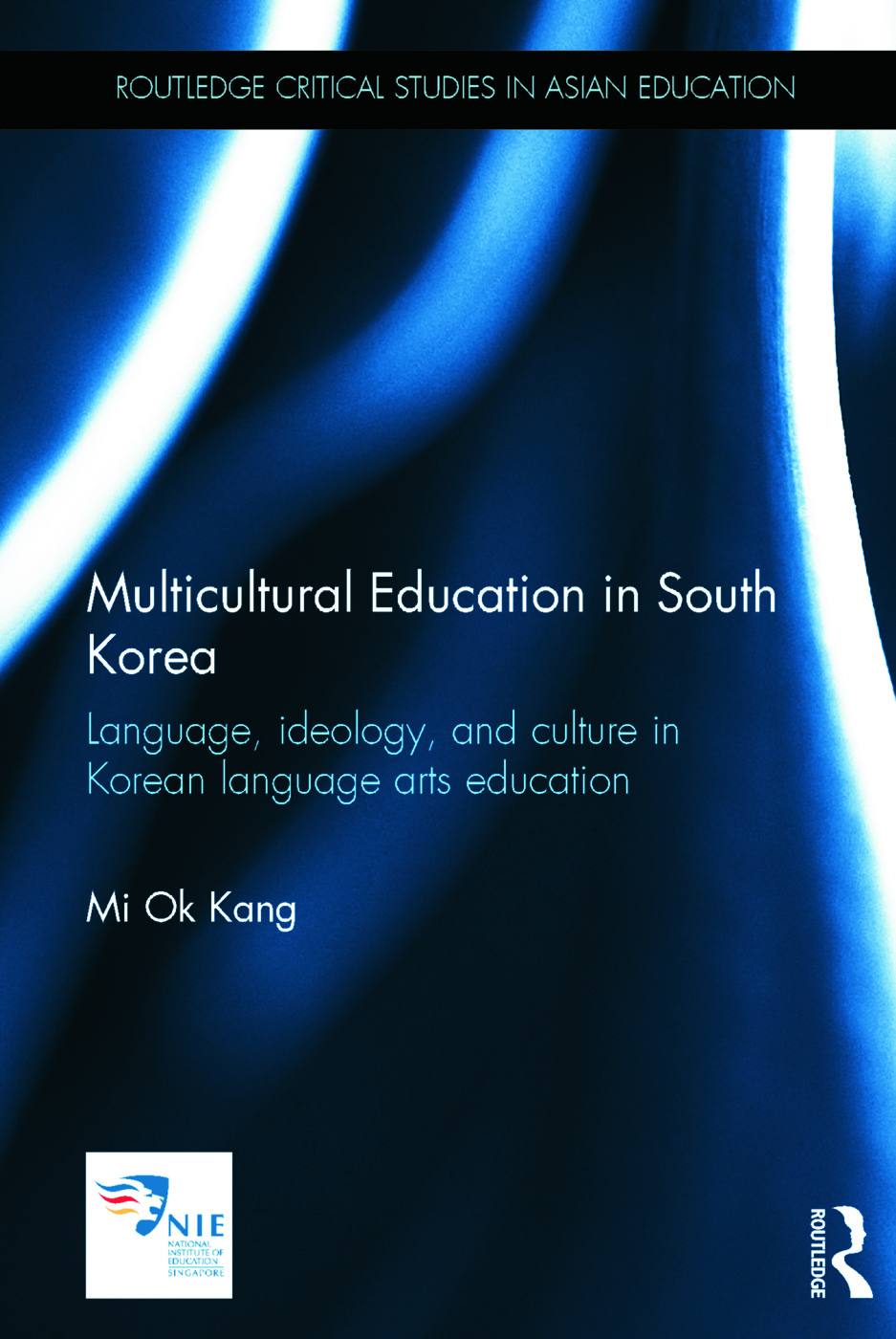 Multicultural Education in South Korea: Language, ideology, and culture in Korean language arts education book cover