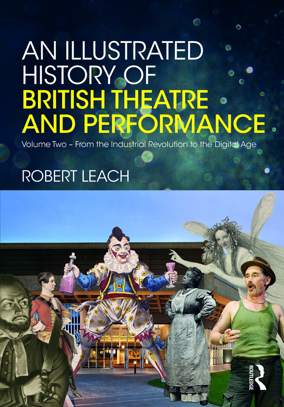 An Illustrated History of British Theatre and Performance: Volume Two - From the Industrial Revolution to the Digital Age book cover