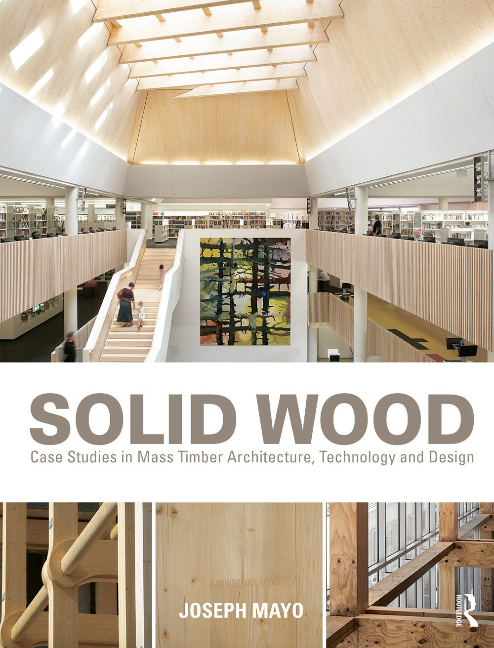 Solid Wood: Case Studies in Mass Timber Architecture, Technology and Design (Hardback) book cover