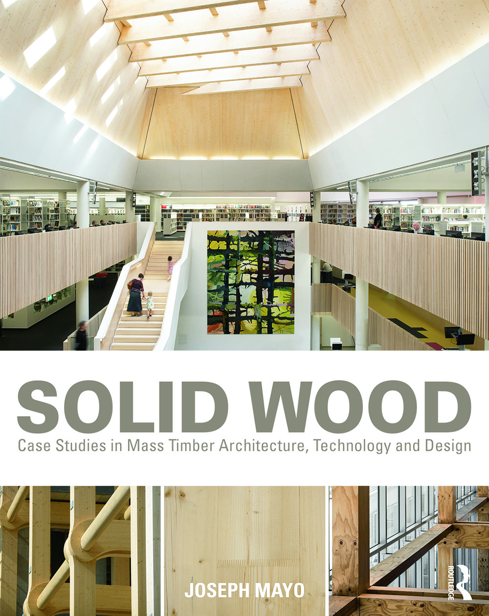 Solid Wood: Case Studies in Mass Timber Architecture, Technology and Design book cover