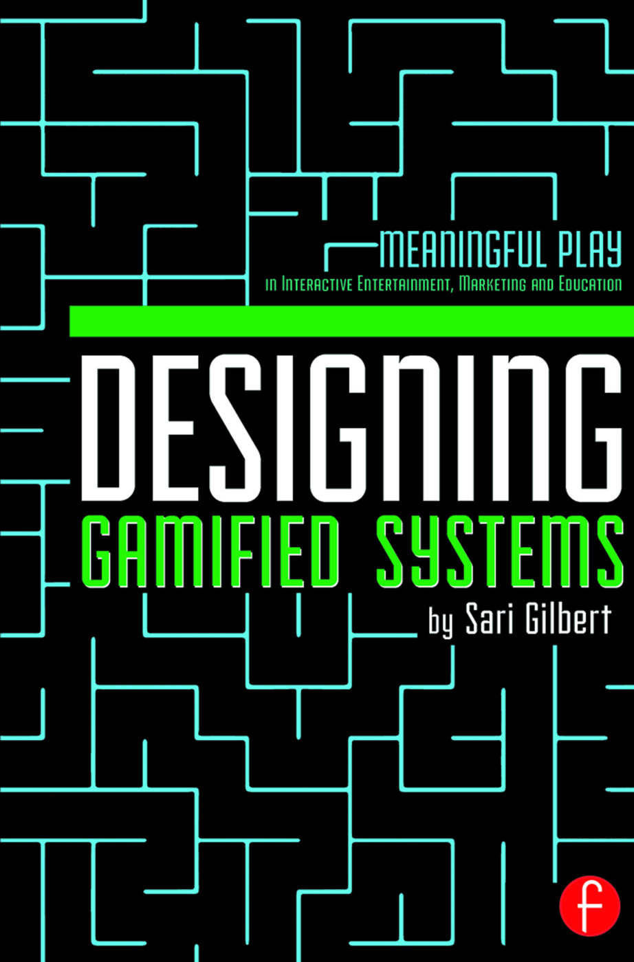 Designing Gamified Systems: Meaningful Play in Interactive Entertainment, Marketing and Education, 1st Edition (e-Book) book cover