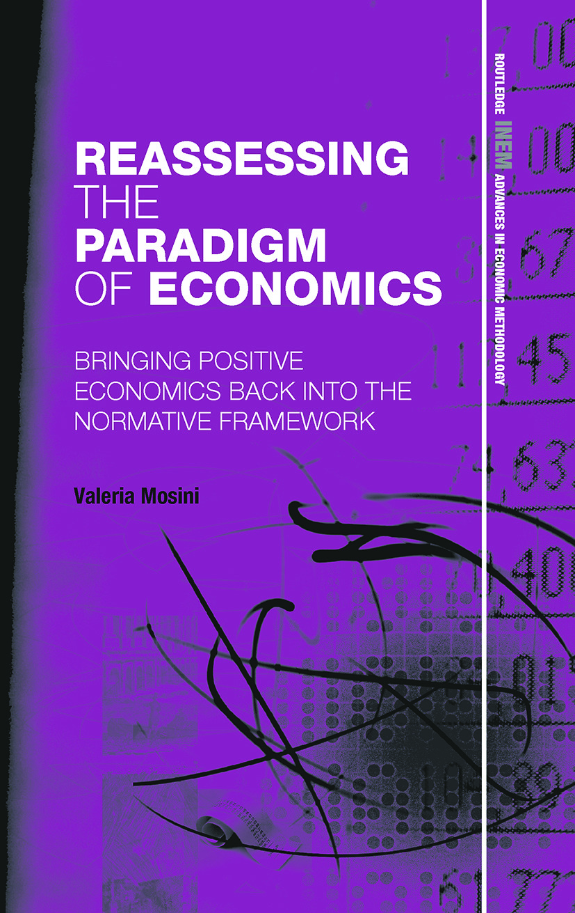 Reassessing the Paradigm of Economics: Bringing Positive Economics Back into the Normative Framework book cover