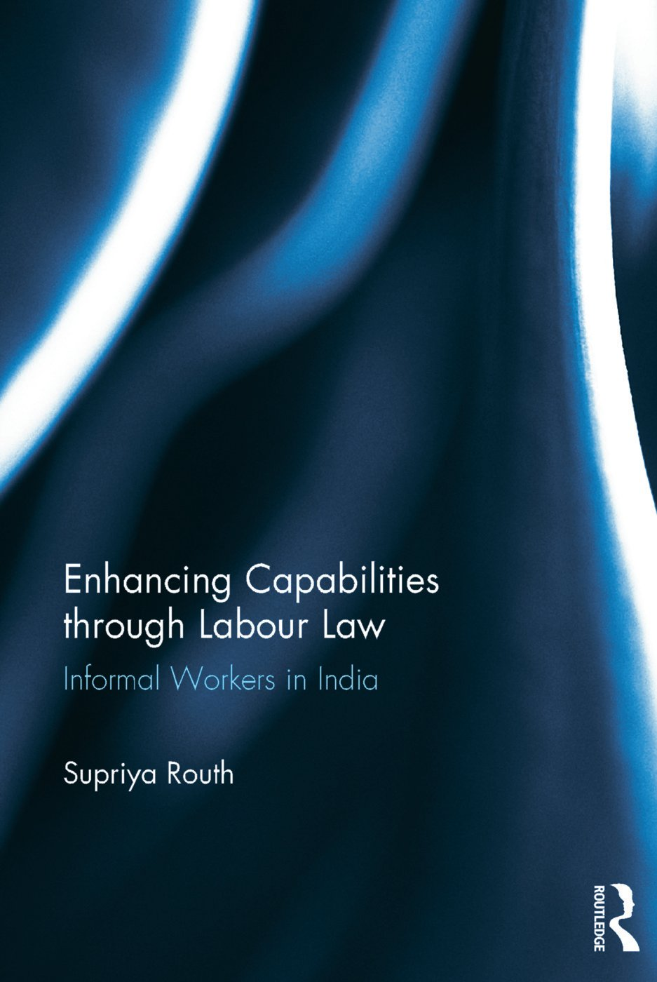 Enhancing Capabilities through Labour Law: Informal Workers in India, 1st Edition (Hardback) book cover
