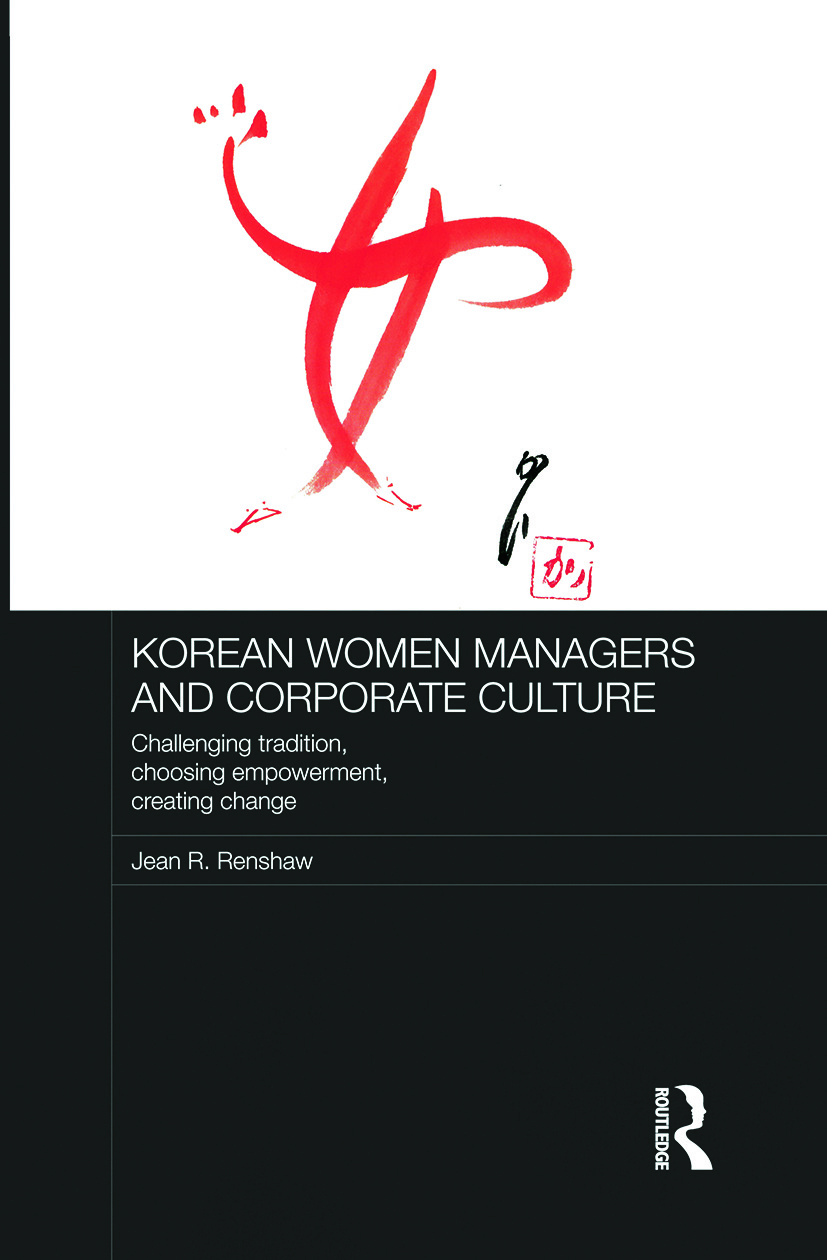 Korean Women Managers and Corporate Culture: Challenging Tradition, Choosing Empowerment, Creating Change (Paperback) book cover