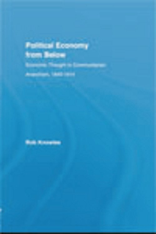 Political Economy from Below: Economic Thought in Communitarian Anarchism, 1840-1914 book cover