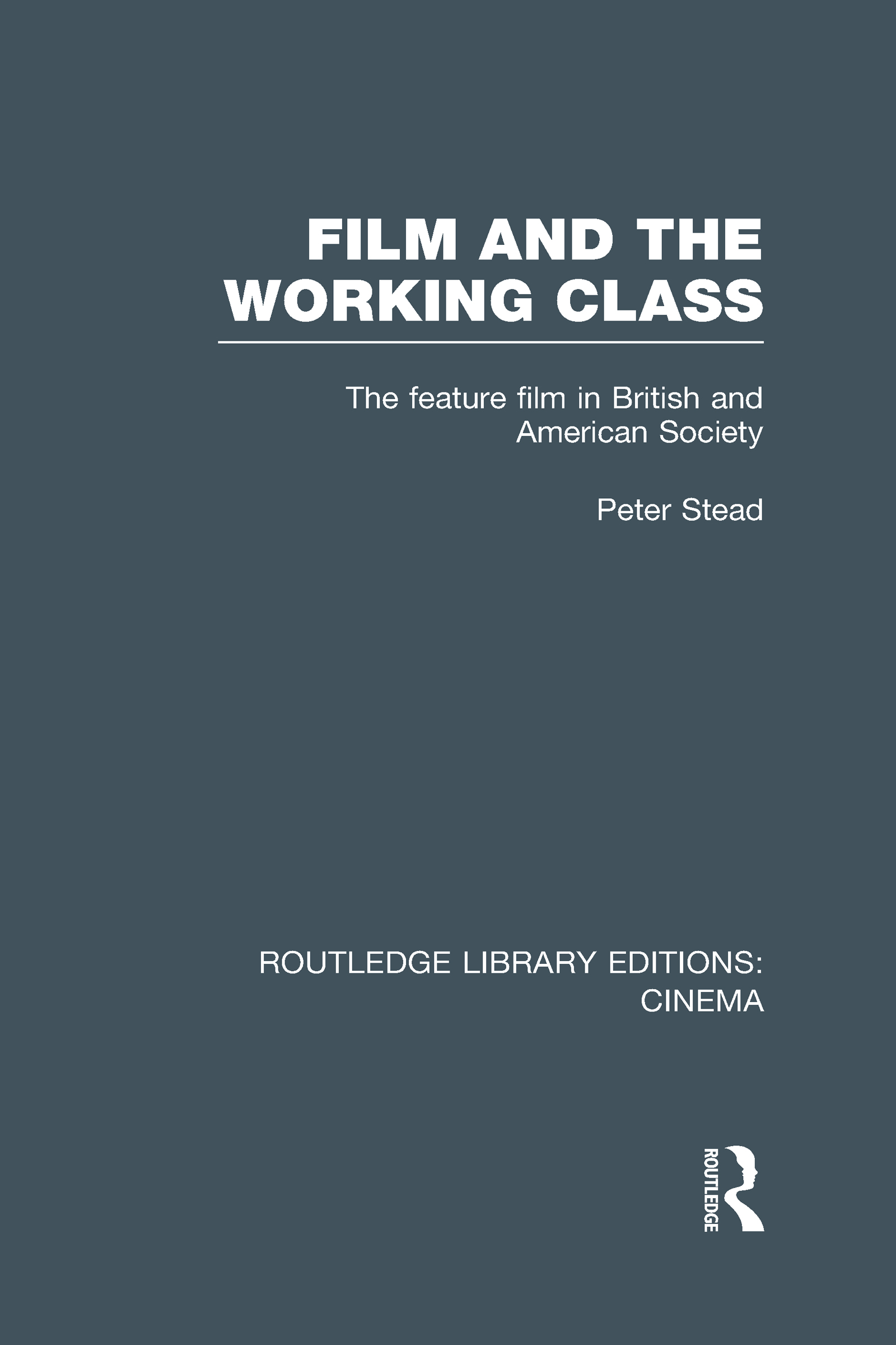 Film and the Working Class: The Feature Film in British and American Society (Hardback) book cover