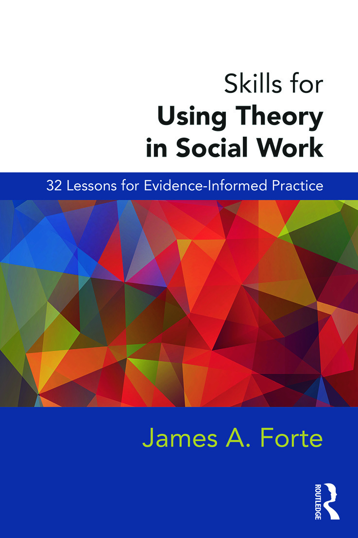 Skills for Using Theory in Social Work: 32 Lessons for Evidence-Informed Practice, 1st Edition (Paperback) book cover