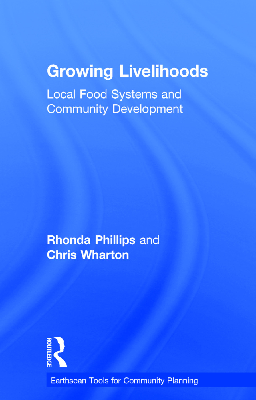 Growing Livelihoods: Local Food Systems and Community Development, 1st Edition (Hardback) book cover