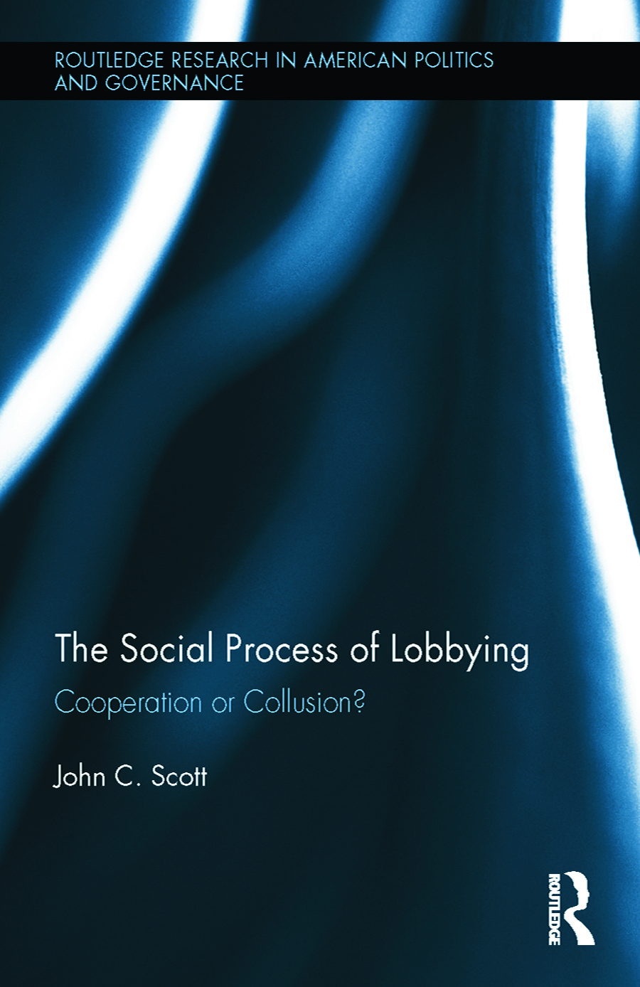 The Social Process of Lobbying: Cooperation or Collusion?, 1st Edition (Hardback) book cover