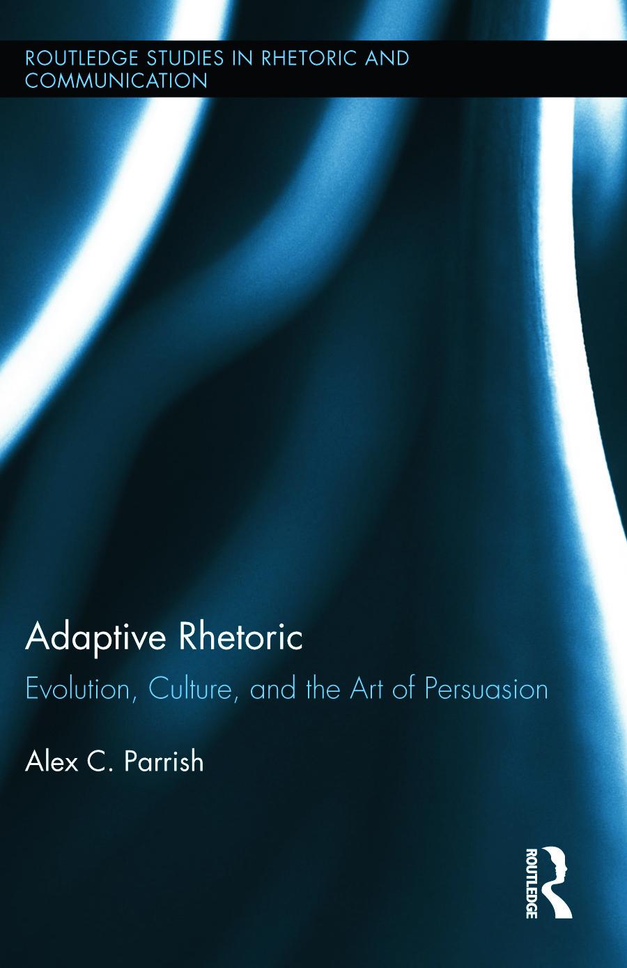 Adaptive Rhetoric: Evolution, Culture, and the Art of Persuasion, 1st Edition (Hardback) book cover