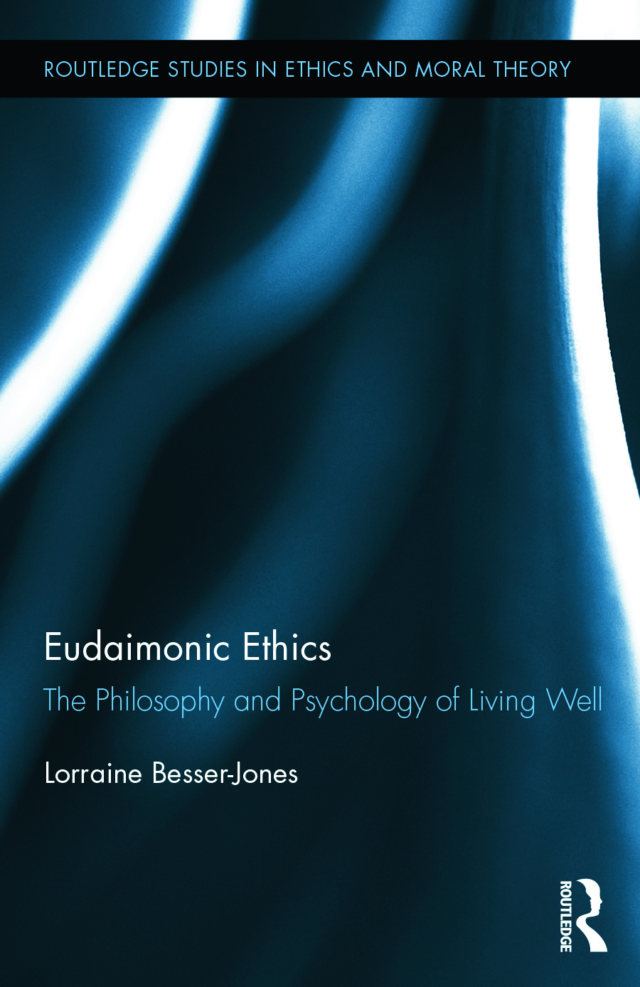 Eudaimonic Ethics: The Philosophy and Psychology of Living Well book cover