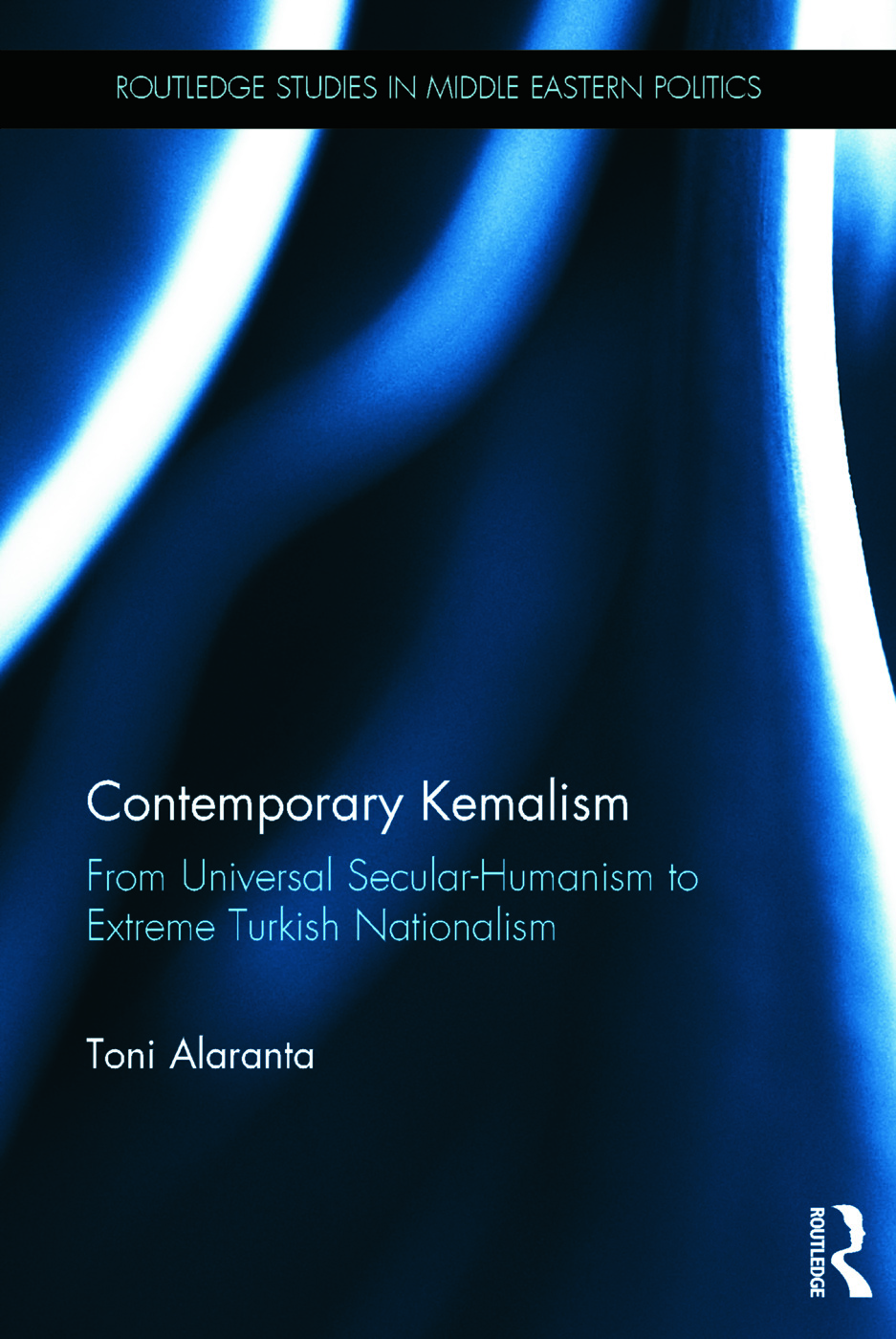 Contemporary Kemalism: From Universal Secular-Humanism to Extreme Turkish Nationalism, 1st Edition (Hardback) book cover