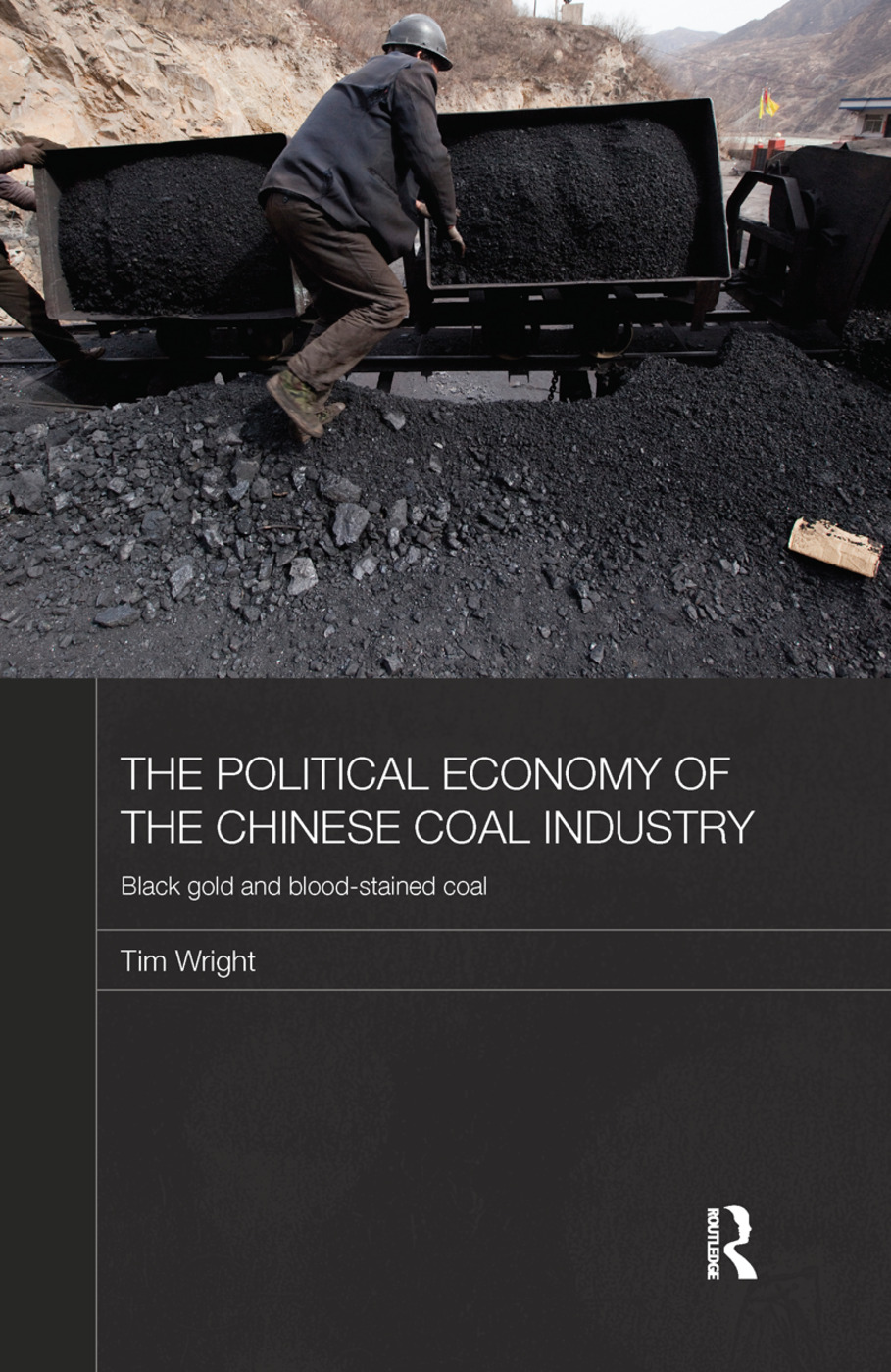 The Political Economy of the Chinese Coal Industry: Black Gold and Blood-Stained Coal, 1st Edition (Paperback) book cover